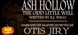 """Ash Hollow: The Odd Little Well"" by R.J. Wills | Otis Jiry's Creepypasta Crypt"