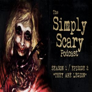 """The Simply Scary Podcast - Season 1, Episode 2 - """"They Are Legion"""""""
