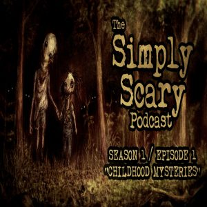 """The Simply Scary Podcast – Season 1, Episode 1 – """"Childhood Mysteries"""""""