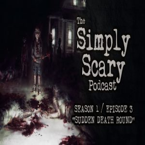 """The Simply Scary Podcast - Season 1, Episode 3 - """"Sudden Death Round"""""""