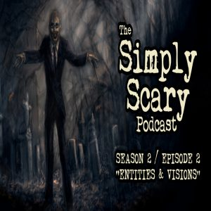 """The Simply Scary Podcast - Season 2, Episode 2 - """"Entities and Visions"""" (Extended Edition)"""