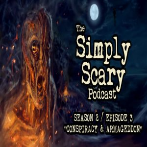 """The Simply Scary Podcast - Season 2, Episode 3 - """"Conspiracy and Armageddon"""" (Extended Edition)"""
