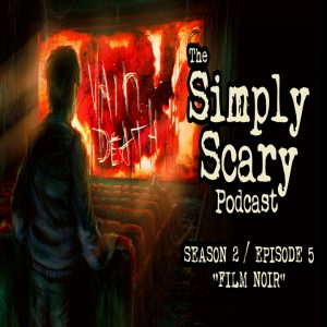 """The Simply Scary Podcast - Season 2, Episode 5 - """"Film Noir"""" (Extended Edition)"""