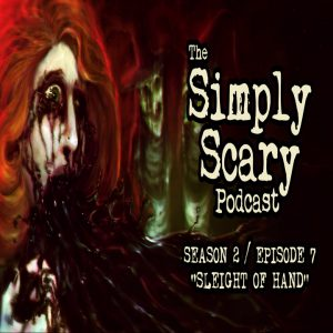 """The Simply Scary Podcast - Season 2, Episode 7 - """"Sleight of Hand"""" (Extended Edition)"""