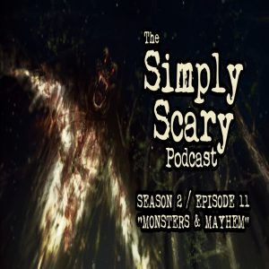 """The Simply Scary Podcast - Season 2, Episode 11 - """"Monsters and Mayhem"""" (Extended Edition)"""