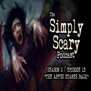 """The Simply Scary Podcast - Season 2, Episode 13 - """"The Abyss Stares Back"""" (Extended Edition)"""