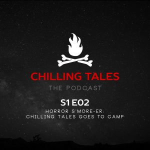 """Chilling Tales: The Podcast – Season 1, Episode 2 - """"Horror S'more-er: Chilling Tales Goes to Camp"""""""