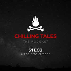 """Chilling Tales: The Podcast – Season 1, Episode 3 - """"A Poe-etic Episode"""""""