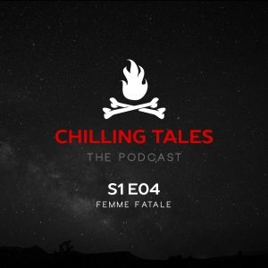 """Chilling Tales: The Podcast – Season 1, Episode 4 - """"Femme Fatale"""""""