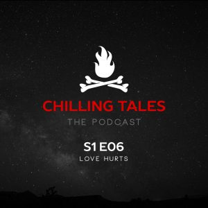 """Chilling Tales: The Podcast – Season 1, Episode 6 - """"Love Hurts"""""""