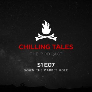"""Chilling Tales: The Podcast – Season 1, Episode 7 - """"Down the Rabbit Hole"""""""