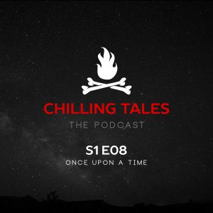"""Chilling Tales: The Podcast – Season 1, Episode 8 - """"Once Upon a Time"""""""