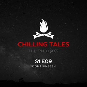 """Chilling Tales: The Podcast – Season 1, Episode 9 - """"Sight Unseen"""""""