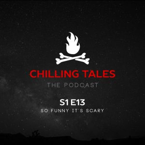 """Chilling Tales: The Podcast – Season 1, Episode 13 - """"So Funny It's Scary"""""""