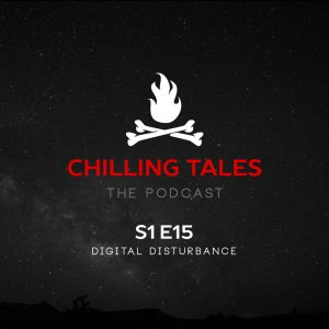 "Chilling Tales: The Podcast – Season 1, Episode 15 - ""Digital Disturbance"""