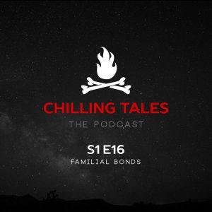 "Chilling Tales: The Podcast – Season 1, Episode 16 - ""Familial Bonds"""