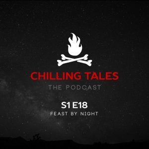 """Chilling Tales: The Podcast – Season 1, Episode 18 - """"Feast by Night"""""""