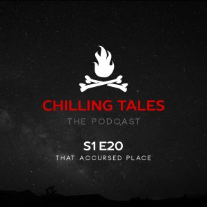 """Chilling Tales: The Podcast – Season 1, Episode 20 - """"That Accursed Place"""""""