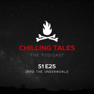 "Chilling Tales: The Podcast – Season 1, Episode 25 - ""Into the Underworld"""