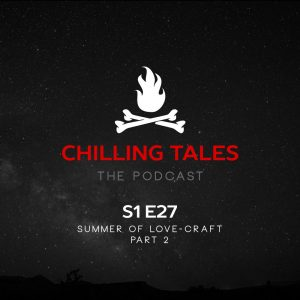 """Chilling Tales: The Podcast – Season 1, Episode 27 - """"Summer of Love-Craft"""" (Part 2)"""