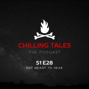 """Chilling Tales: The Podcast – Season 1, Episode 28 - """"Not Meant to Hear"""""""