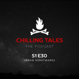 """Chilling Tales: The Podcast – Season 1, Episode 30 - """"Urban Nightmares"""""""