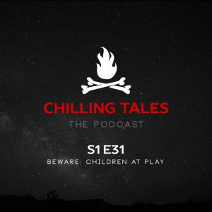 """Chilling Tales: The Podcast – Season 1, Episode 31 - """"Beware: Children at Play"""""""