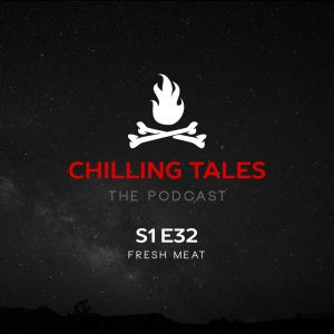 """Chilling Tales: The Podcast – Season 1, Episode 32 - """"Fresh Meat"""""""