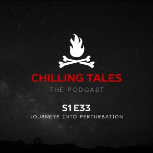 "Chilling Tales: The Podcast – Season 1, Episode 33 - ""Journeys into Perturbation"""