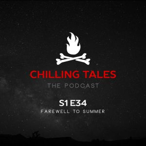 """Chilling Tales: The Podcast – Season 1, Episode 34 - """"Farewell to Summer"""""""