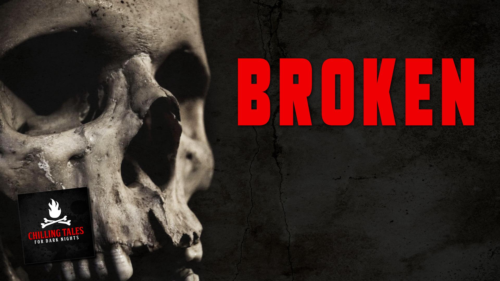 Broken - Chilling Tales for Dark Nights
