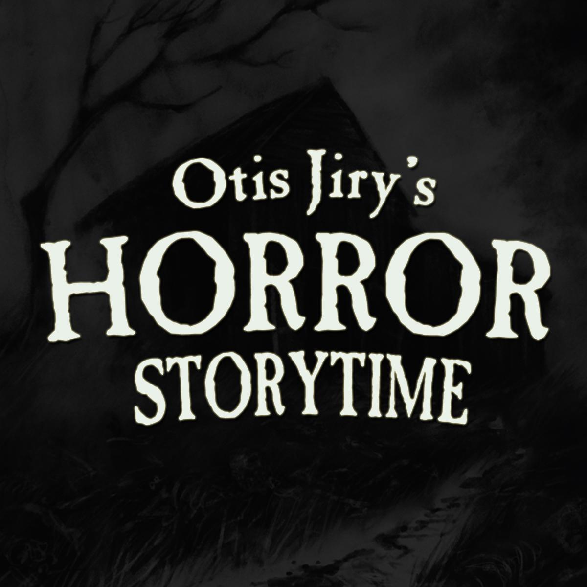 Otis Jiry's Horror Storytime