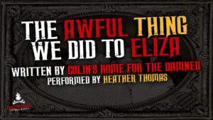 """The Awful Thing We Did To Eliza"" by Colin's Home For the Damned - Performed by Heather Thomas"
