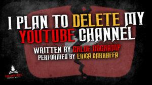 """I Plan To Delete My YouTube Channel"" by Chloe Duchamp - Performed by Erica Garraffa"