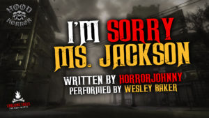 """""""I'm Sorry, Ms. Jackson"""" by HorrorJohnny - Performed by Wesley Baker"""