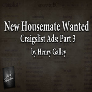 """""""Craigslist Ads: Part 3 - New Housemate Wanted"""" by Henry Galley (feat. Jeff Clement)"""