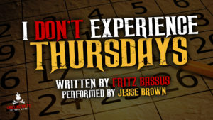 """I Don't Experience Thursdays"" by Fritz Bassus - Performed by Jesse Brown"