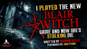 """I Played the New Blair Witch Game and Now She's Stalking Me"" by Brandon Wills - Performed by John Evans"
