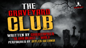 """The Graveyard Club"" by Christopher ""Slimebeast"" Wolf - Performed by Myles Catania"