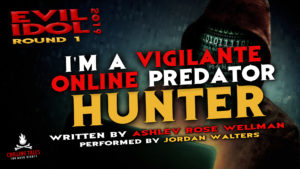 """I'm a Vigilante Online Predator Hunter"" by Ashley Rose Wellman - Performed by Jordan Walters (Evil Idol 2019 Contestant #1)"