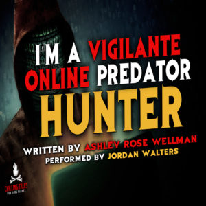 """I'm a Vigilante Online Predator Hunter"" by Ashley Rose Wellman (feat. Jordan Walters)"