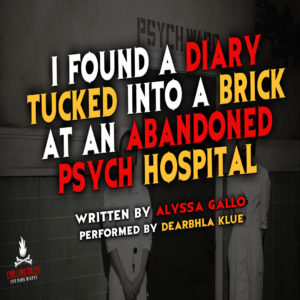 """I Found a Diary Tucked in a Brick at an Abandoned Psych Hospital"" by Alyssa Gallo (feat. Dearbhla Klue)"