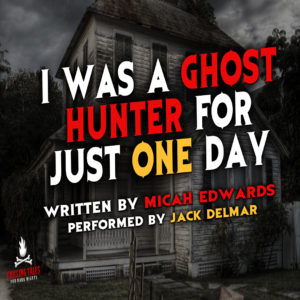 """I Was a Ghost Hunter For Just One Day"" by Micah Edwards (feat. Jack Delmar)"