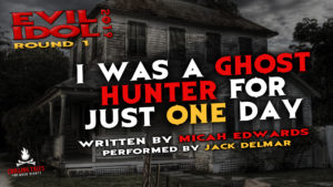 """I Was a Ghost Hunter For Just One Day"" by Micah Edwards - Performed by Jack Delmar (Evil Idol 2019 Contestant #6)"