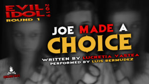 """Joe Made a Choice"" by Lucretia Vastea - Performed by Luis Bermudez (Evil Idol 2019 Contestant #7)"