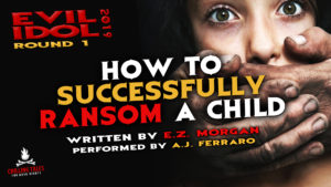 """How to Successfully Ransom a Child"" by E.Z. Morgan - Performed by A.J. Ferraro (Evil Idol 2019 Contestant #8)"