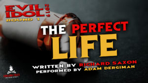"""The Perfect Life"" by Richard Saxon - Performed by Adam Dergiman (Evil Idol 2019 Contestant #9)"