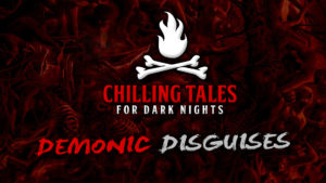 Demonic Disguises – The Chilling Tales for Dark Nights Podcast