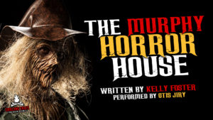 """The Murphy Horror House"" by Kelly Foster - Performed by Otis Jiry"