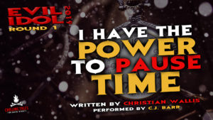"""I Have the Power to Pause Time"" by Christian Wallis - Performed by C.J. Barr (Evil Idol 2019 Contestant # 23)"